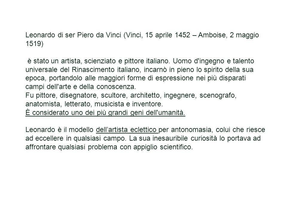 Leonardo di ser Piero da Vinci (Vinci, 15 aprile 1452 – Amboise, 2 maggio 1519)