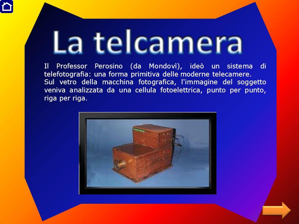 La telcamera Il Professor Perosino (da Mondovì), ideò un sistema di telefotografia: una forma primitiva delle moderne telecamere.