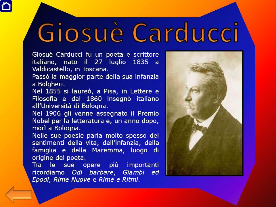 Giosuè Carducci Giosuè Carducci fu un poeta e scrittore italiano, nato il 27 luglio 1835 a Valdicastello, in Toscana.