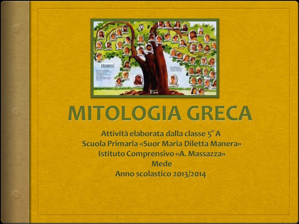 MITOLOGIA GRECA Attività elaborata dalla classe 5° A