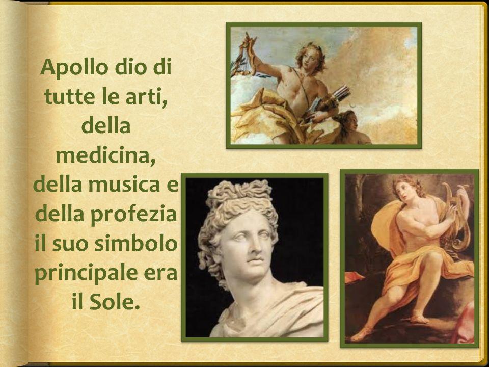 Apollo dio di tutte le arti, della medicina, della musica e della profezia il suo simbolo principale era il Sole.