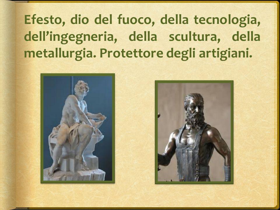 Efesto, dio del fuoco, della tecnologia, dell'ingegneria, della scultura, della metallurgia.