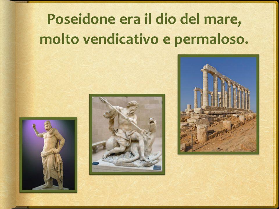 Poseidone era il dio del mare, molto vendicativo e permaloso.