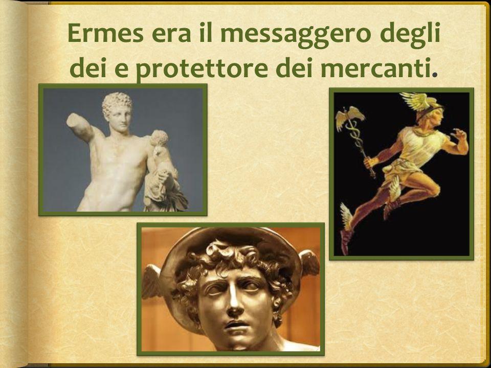 Ermes era il messaggero degli dei e protettore dei mercanti.