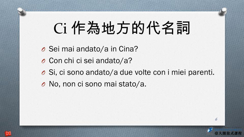 Ci 作為地方的代名詞 Sei mai andato/a in Cina Con chi ci sei andato/a