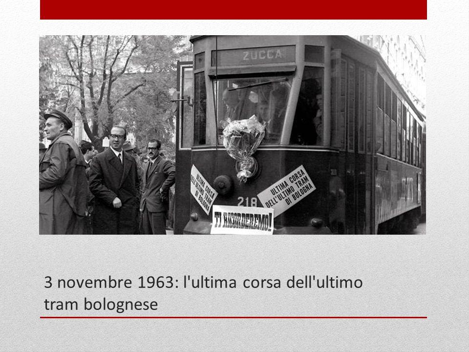 3 novembre 1963: l ultima corsa dell ultimo tram bolognese