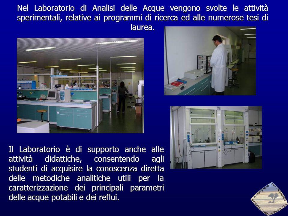 Nel Laboratorio di Analisi delle Acque vengono svolte le attività sperimentali, relative ai programmi di ricerca ed alle numerose tesi di laurea.