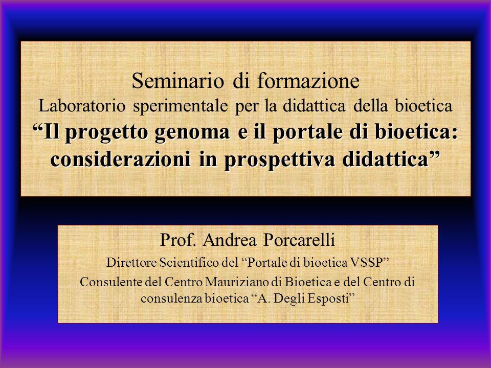 Seminario di formazione Laboratorio sperimentale per la didattica della bioetica Il progetto genoma e il portale di bioetica: considerazioni in prospettiva didattica