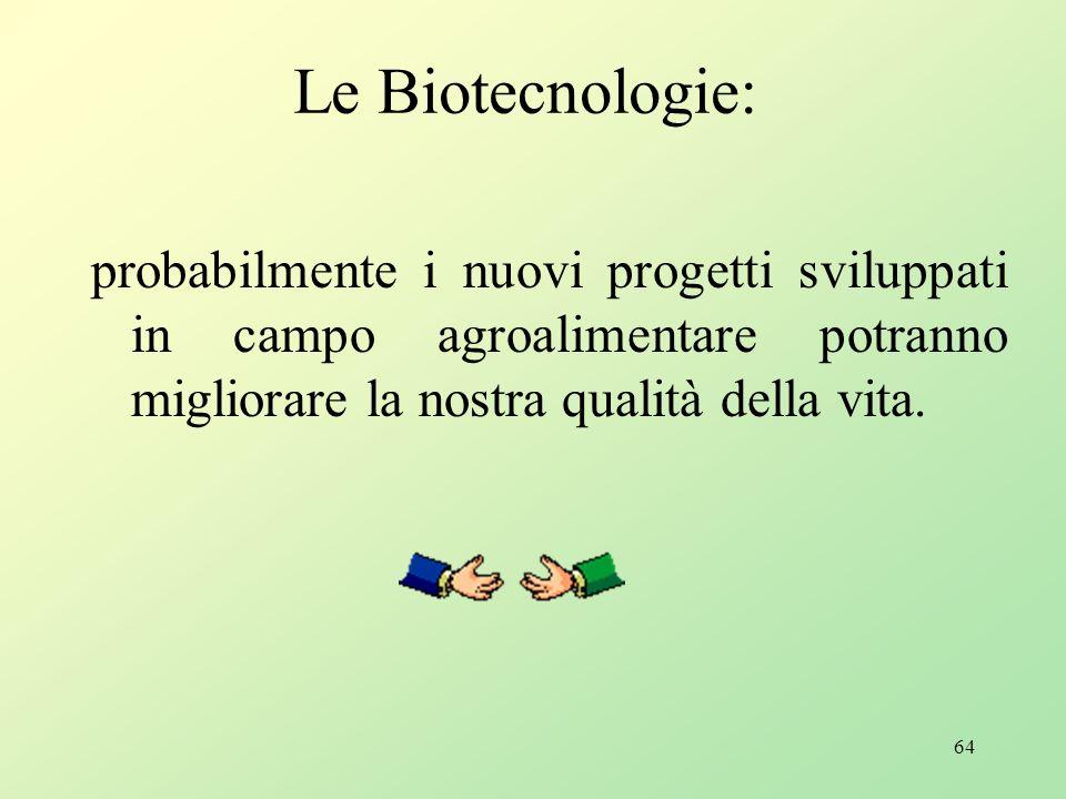 Le Biotecnologie: probabilmente i nuovi progetti sviluppati in campo agroalimentare potranno migliorare la nostra qualità della vita.