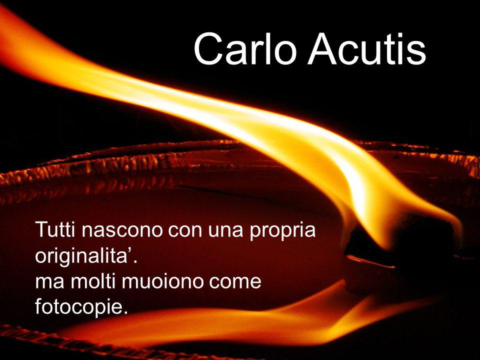 Carlo Acutis Tutti nascono con una propria originalita'.