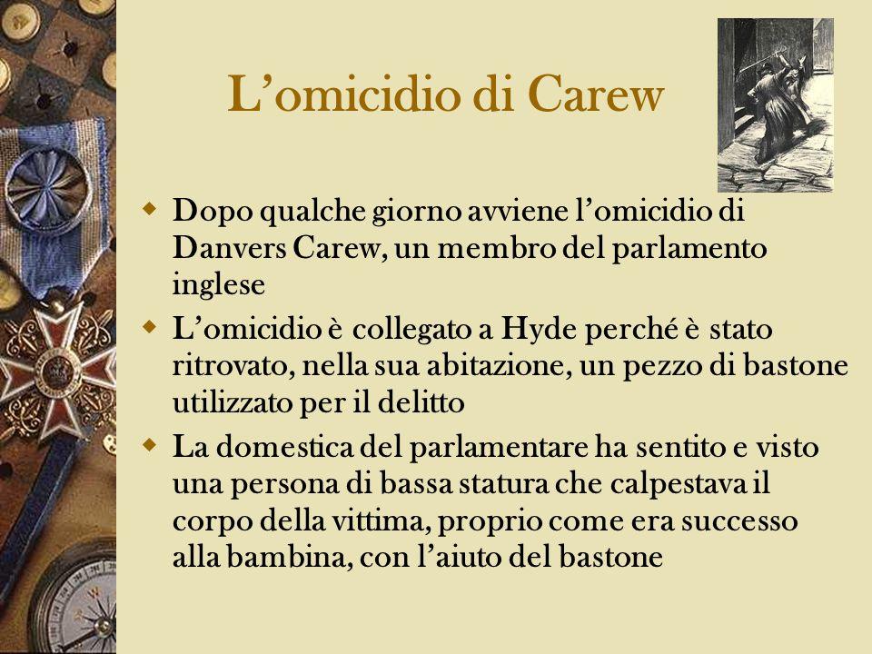 L'omicidio di Carew Dopo qualche giorno avviene l'omicidio di Danvers Carew, un membro del parlamento inglese.
