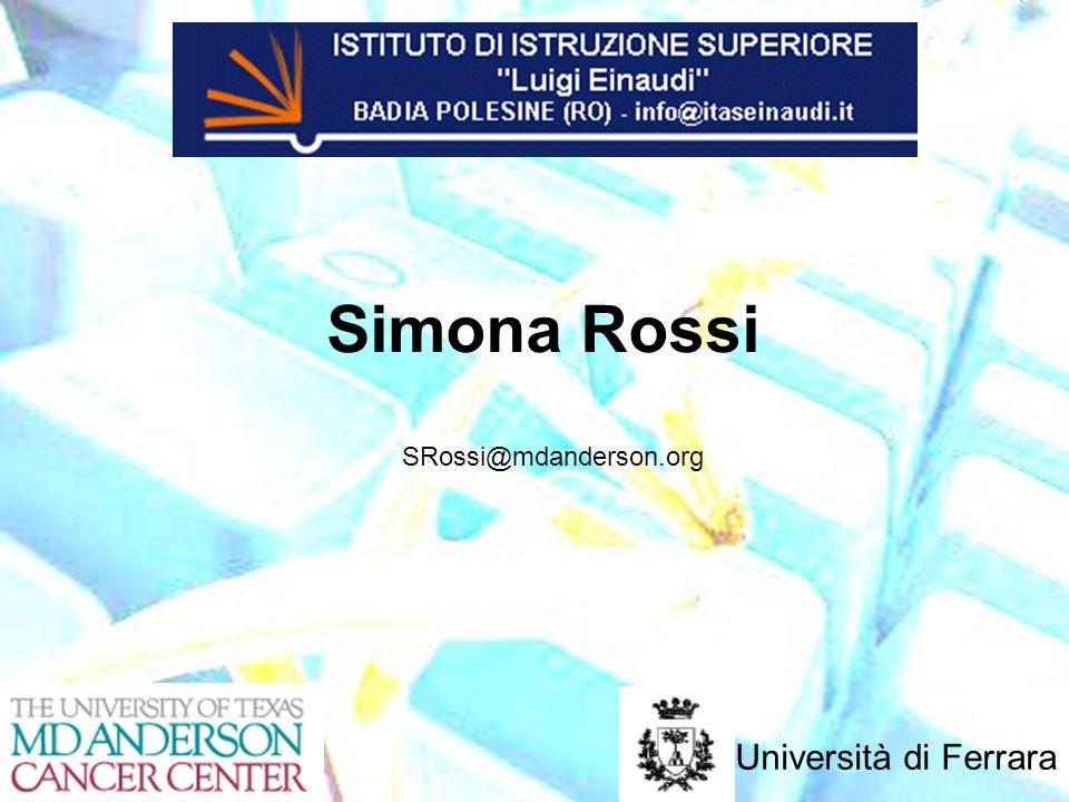 Simona Rossi SRossi@mdanderson.org Università di Ferrara