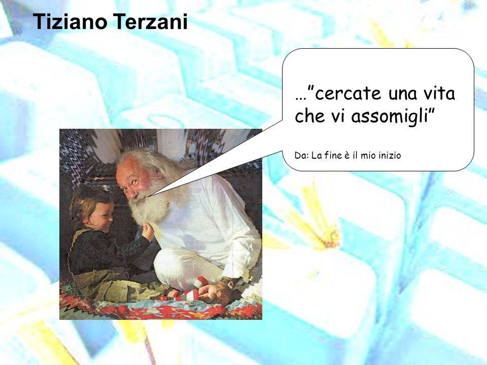 Tiziano Terzani … cercate una vita che vi assomigli