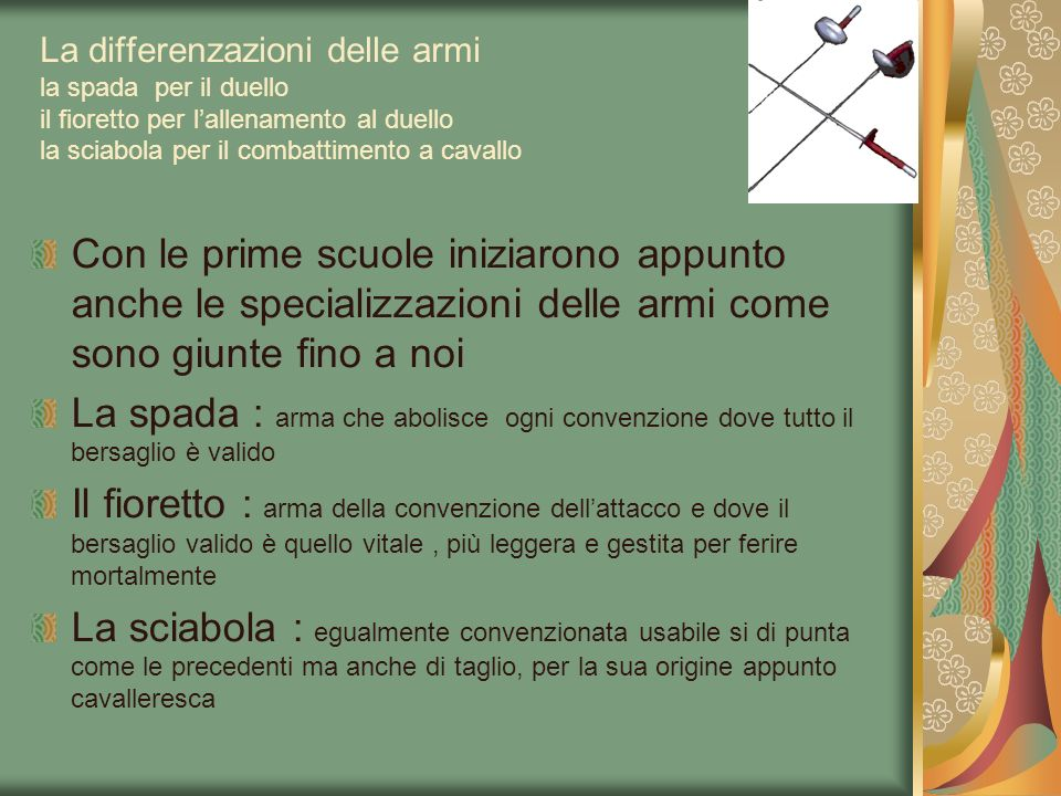 La differenzazioni delle armi la spada per il duello il fioretto per l'allenamento al duello la sciabola per il combattimento a cavallo