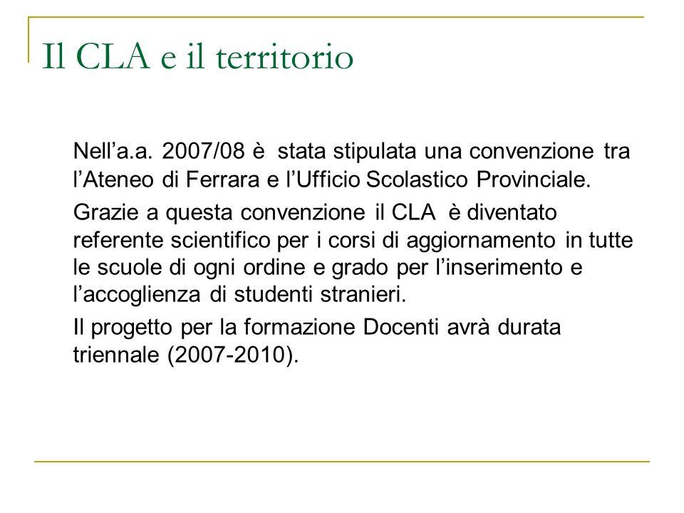 Il CLA e il territorio Nell'a.a. 2007/08 è stata stipulata una convenzione tra l'Ateneo di Ferrara e l'Ufficio Scolastico Provinciale.