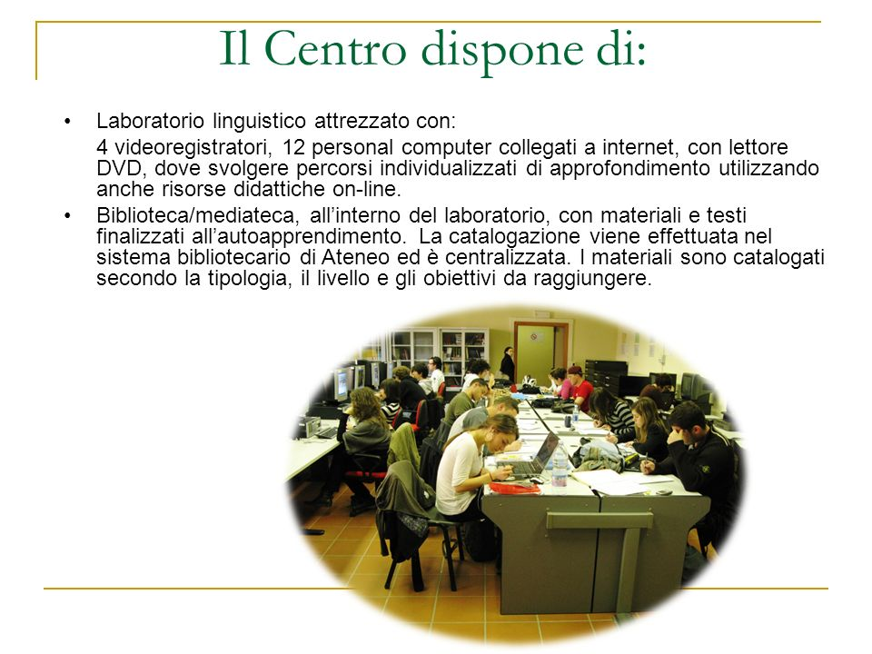 Il Centro dispone di: Laboratorio linguistico attrezzato con: