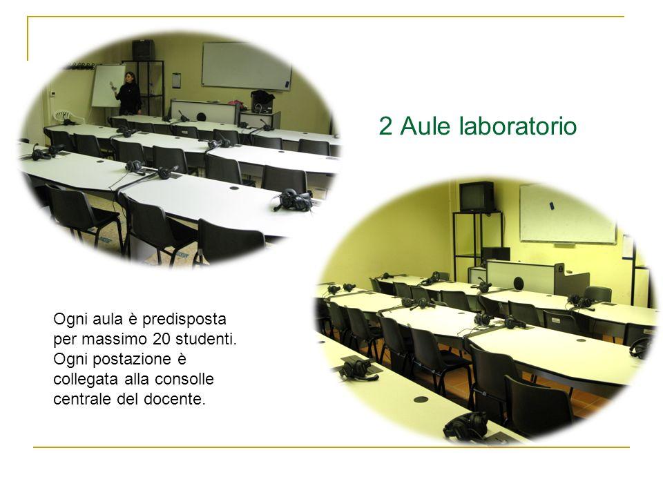 2 Aule laboratorio Ogni aula è predisposta per massimo 20 studenti.