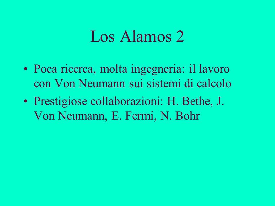 Los Alamos 2 Poca ricerca, molta ingegneria: il lavoro con Von Neumann sui sistemi di calcolo.