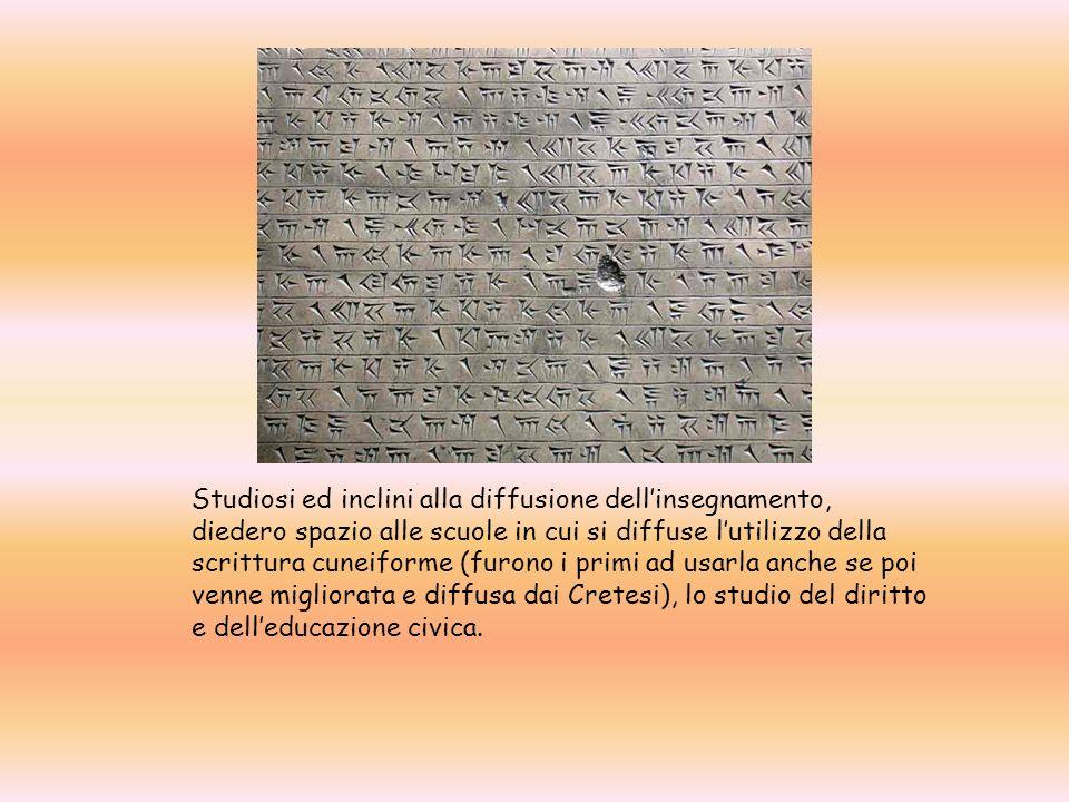 Studiosi ed inclini alla diffusione dell'insegnamento, diedero spazio alle scuole in cui si diffuse l'utilizzo della scrittura cuneiforme (furono i primi ad usarla anche se poi venne migliorata e diffusa dai Cretesi), lo studio del diritto e dell'educazione civica.