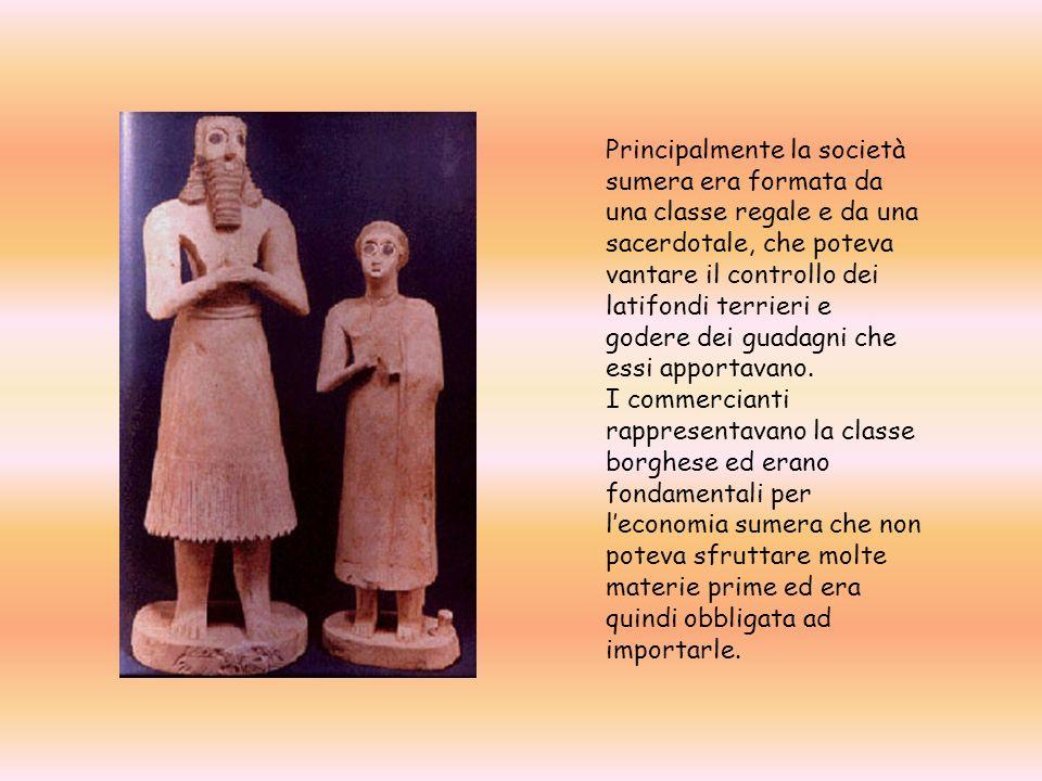 Principalmente la società sumera era formata da una classe regale e da una sacerdotale, che poteva vantare il controllo dei latifondi terrieri e godere dei guadagni che essi apportavano.