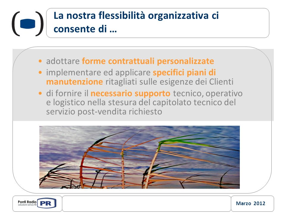 La nostra flessibilità organizzativa ci consente di …