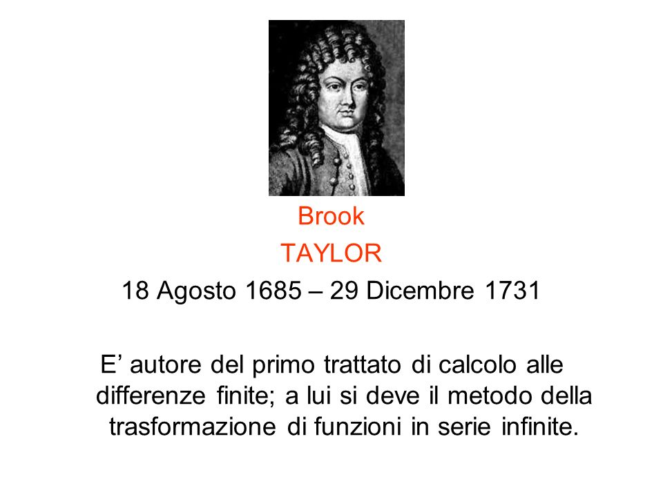 Brook TAYLOR. 18 Agosto 1685 – 29 Dicembre 1731.