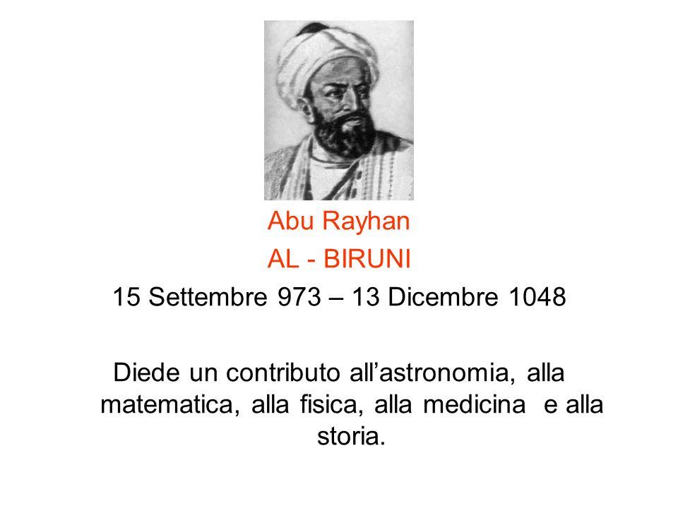 Abu Rayhan AL - BIRUNI. 15 Settembre 973 – 13 Dicembre 1048.