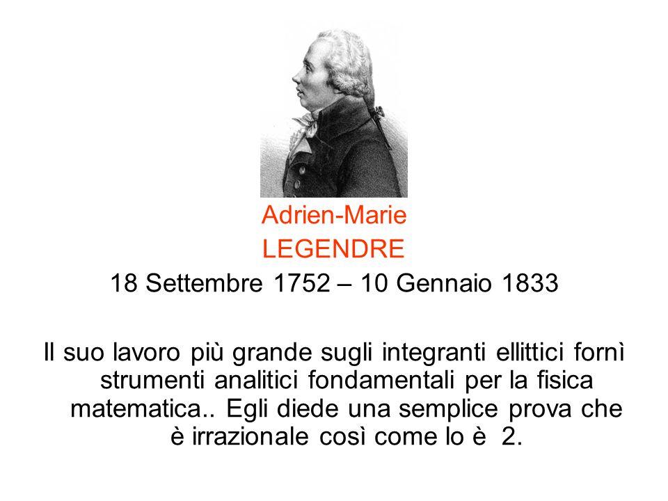 Adrien-Marie LEGENDRE. 18 Settembre 1752 – 10 Gennaio 1833.