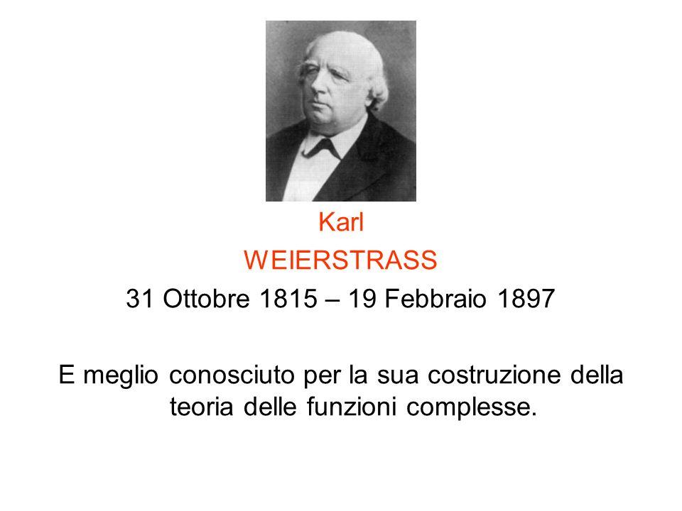 Karl WEIERSTRASS. 31 Ottobre 1815 – 19 Febbraio 1897.