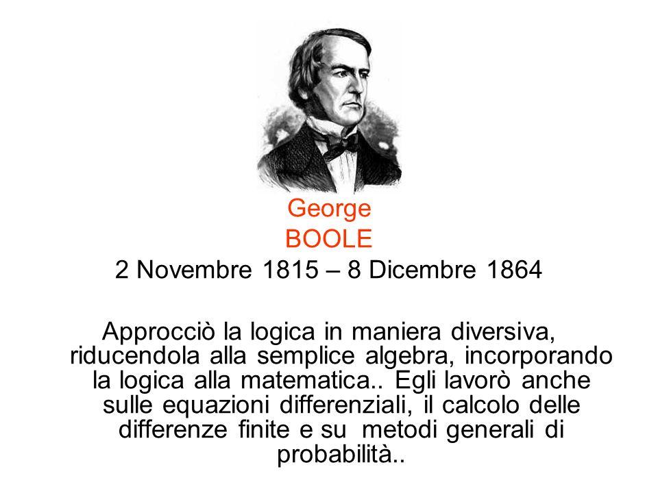 George BOOLE. 2 Novembre 1815 – 8 Dicembre 1864.