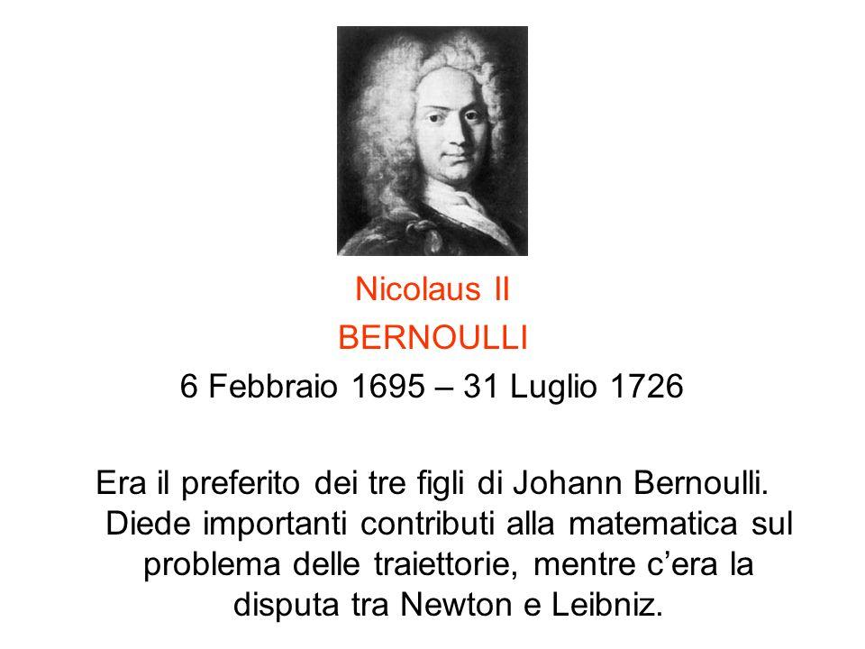 Nicolaus II BERNOULLI. 6 Febbraio 1695 – 31 Luglio 1726.