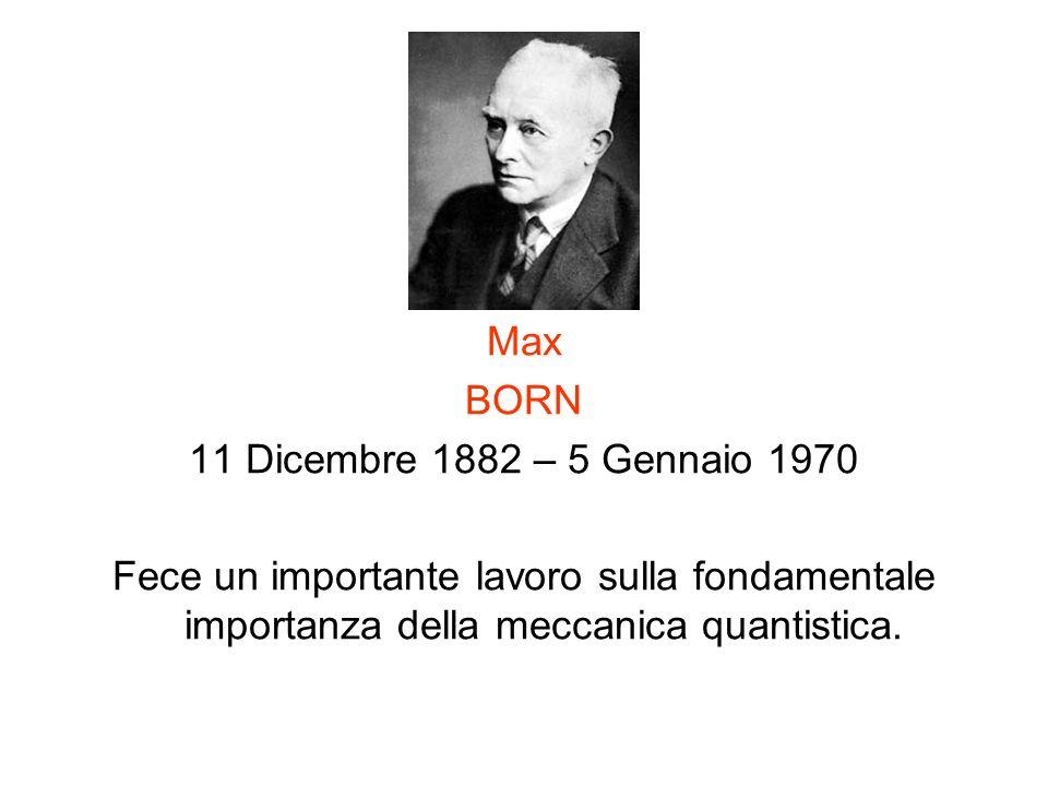 Max BORN. 11 Dicembre 1882 – 5 Gennaio 1970.