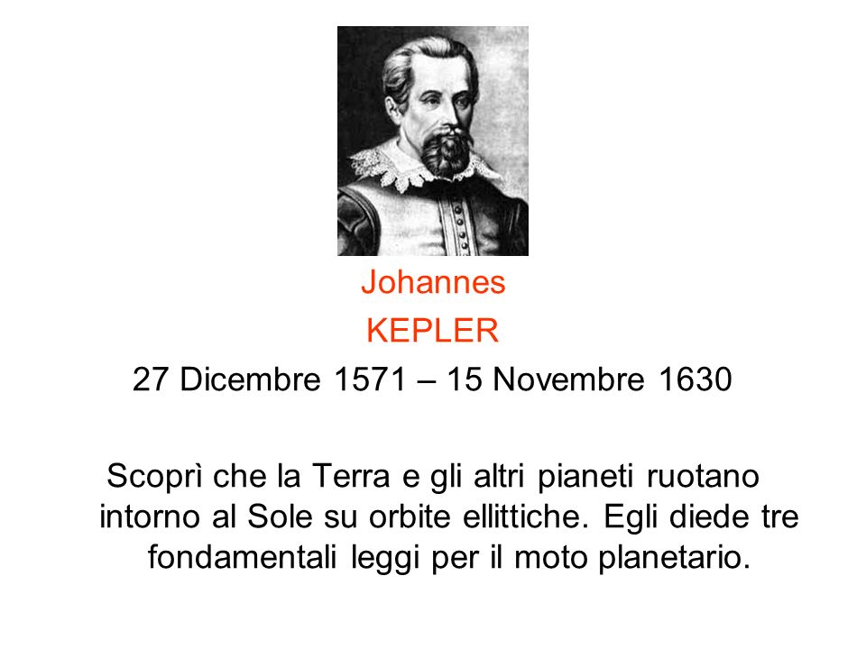 Johannes KEPLER. 27 Dicembre 1571 – 15 Novembre 1630.