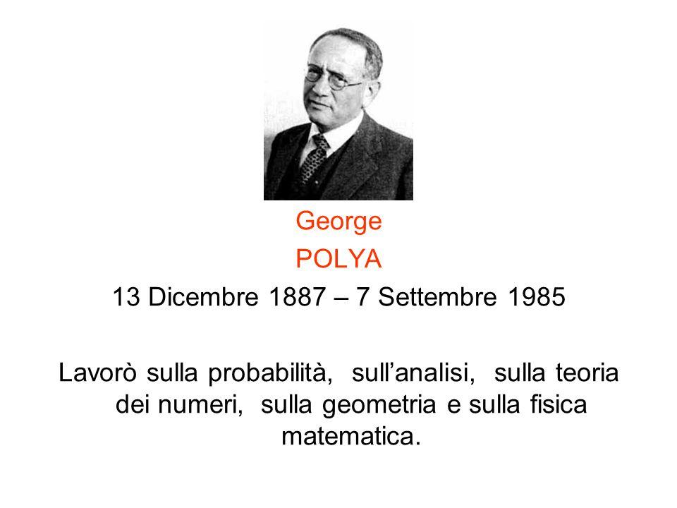 George POLYA. 13 Dicembre 1887 – 7 Settembre 1985.