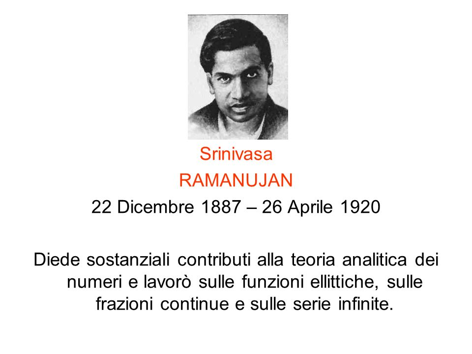 Srinivasa RAMANUJAN. 22 Dicembre 1887 – 26 Aprile 1920.