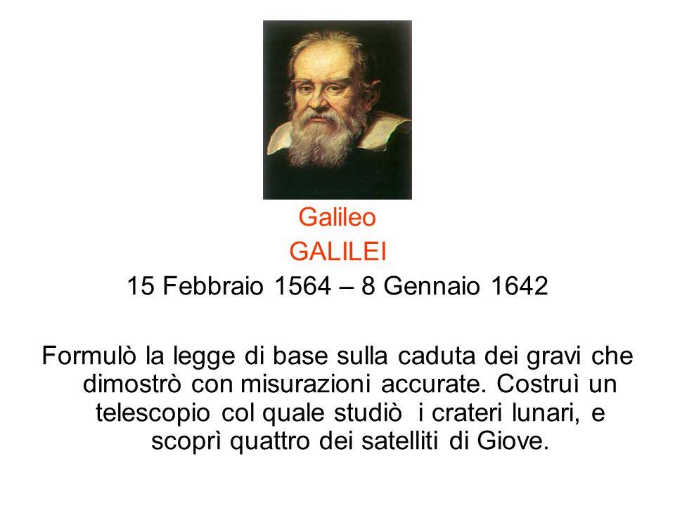 Galileo GALILEI. 15 Febbraio 1564 – 8 Gennaio 1642.