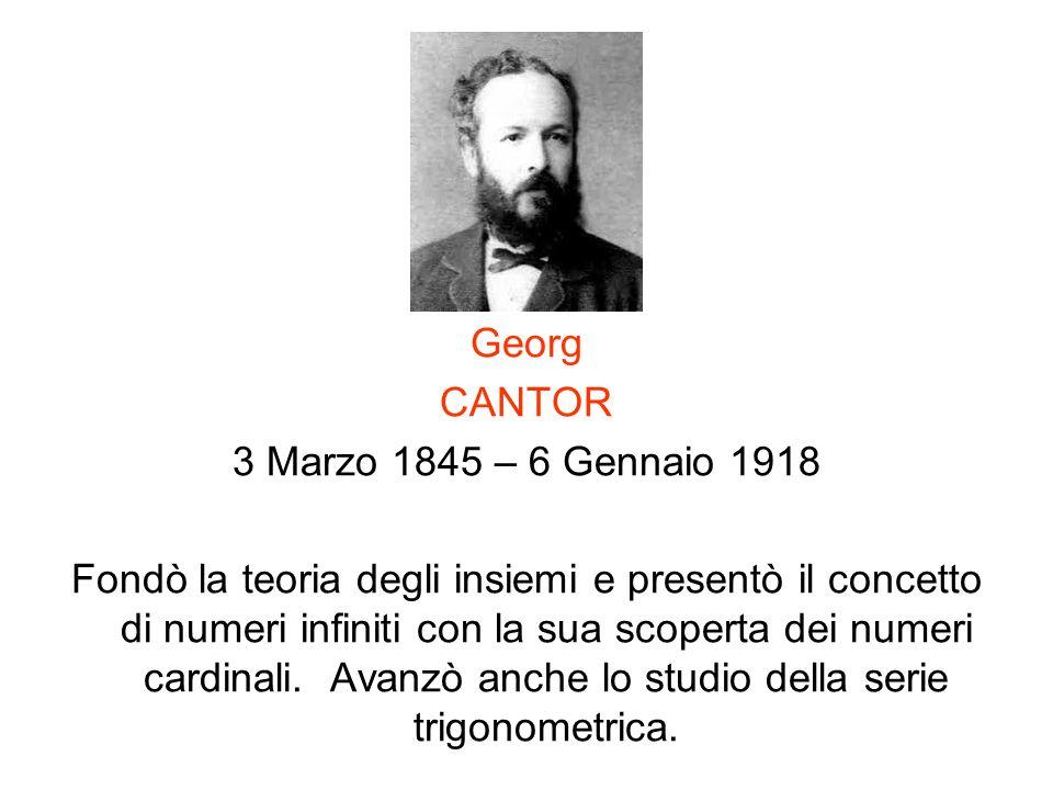 Georg CANTOR. 3 Marzo 1845 – 6 Gennaio 1918.