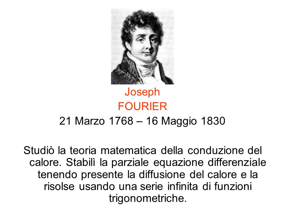 Joseph FOURIER. 21 Marzo 1768 – 16 Maggio 1830.