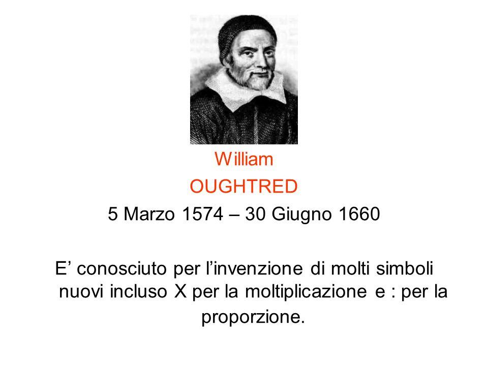 William OUGHTRED. 5 Marzo 1574 – 30 Giugno 1660.