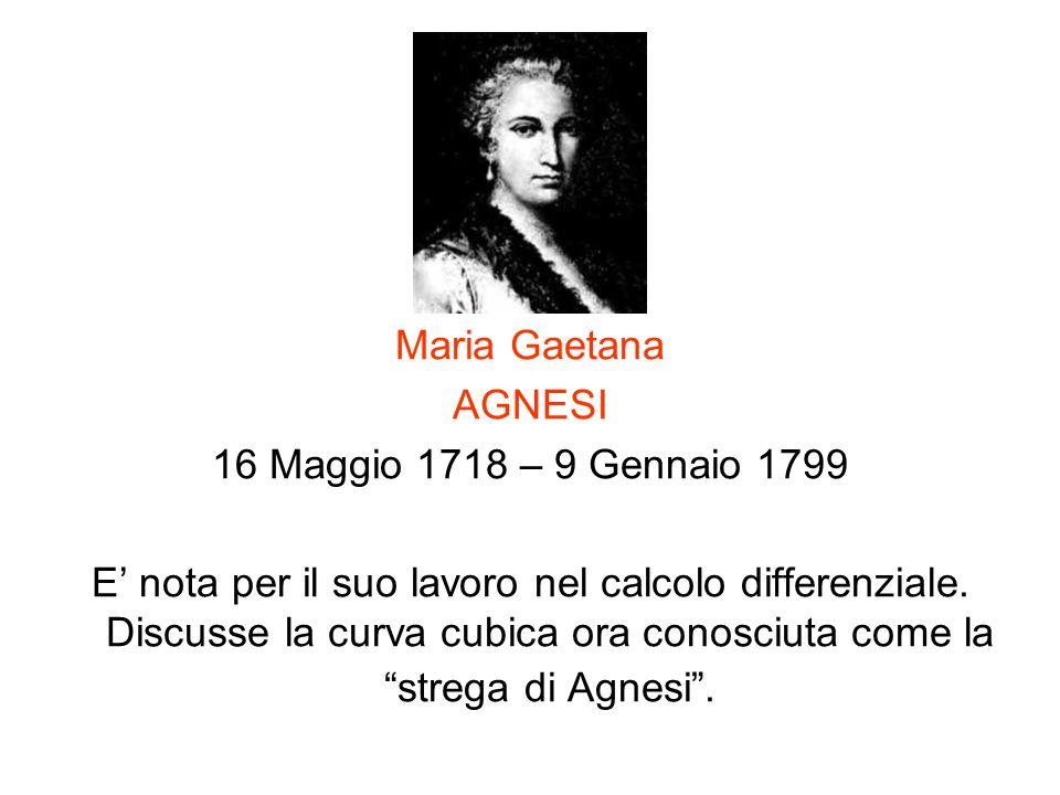 Maria Gaetana AGNESI. 16 Maggio 1718 – 9 Gennaio 1799.