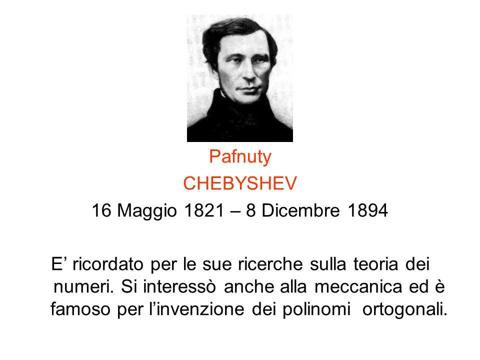 Pafnuty CHEBYSHEV. 16 Maggio 1821 – 8 Dicembre 1894.