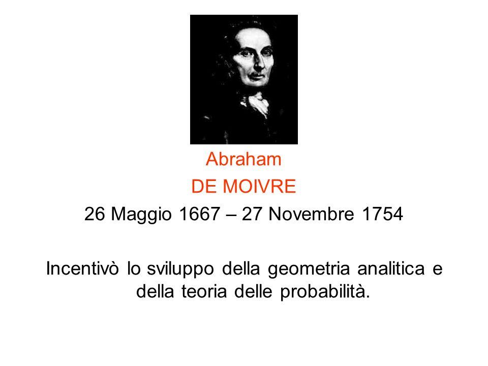 Abraham DE MOIVRE. 26 Maggio 1667 – 27 Novembre 1754.
