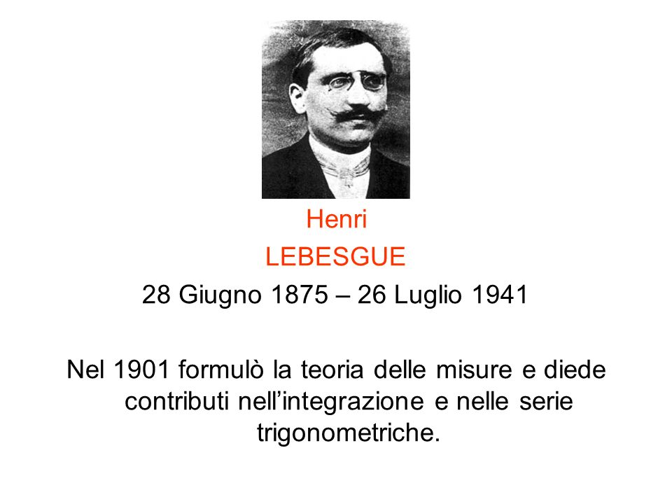 Henri LEBESGUE. 28 Giugno 1875 – 26 Luglio 1941.