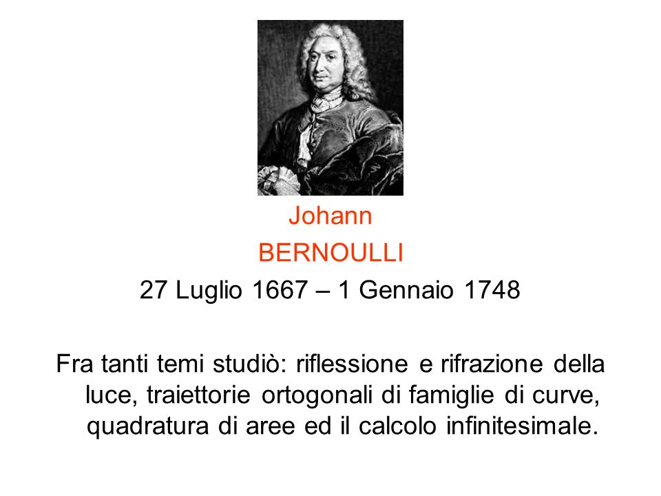 Johann BERNOULLI. 27 Luglio 1667 – 1 Gennaio 1748.