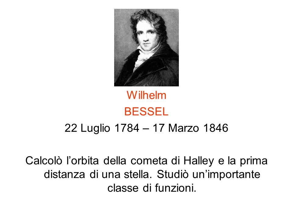 Wilhelm BESSEL. 22 Luglio 1784 – 17 Marzo 1846.