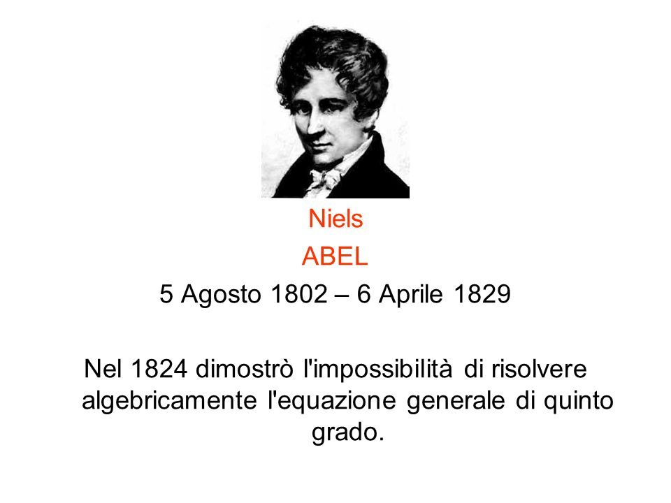 Niels ABEL. 5 Agosto 1802 – 6 Aprile 1829.