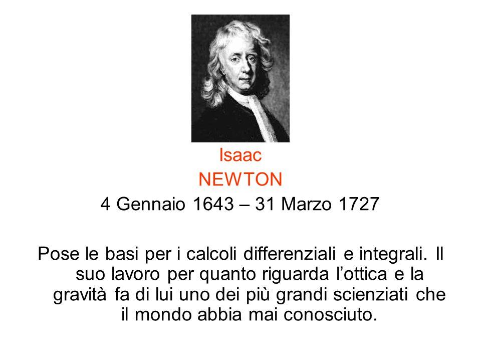 Isaac NEWTON. 4 Gennaio 1643 – 31 Marzo 1727.