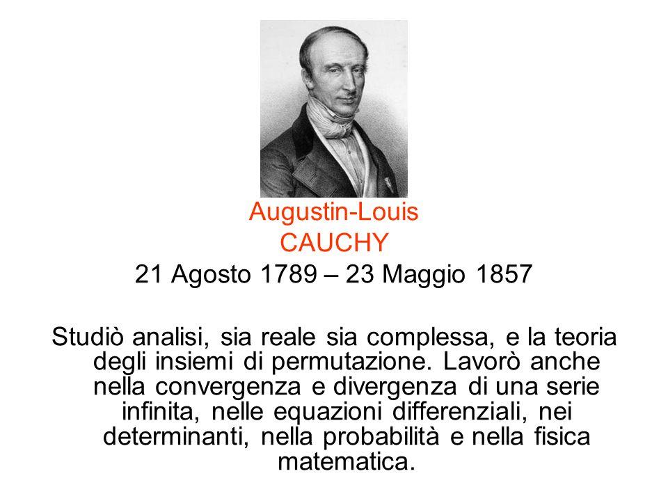 Augustin-Louis CAUCHY. 21 Agosto 1789 – 23 Maggio 1857.
