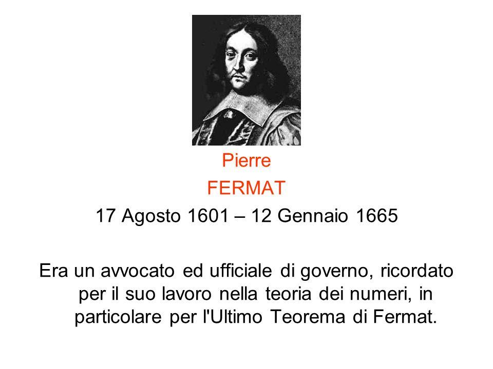 Pierre FERMAT. 17 Agosto 1601 – 12 Gennaio 1665.