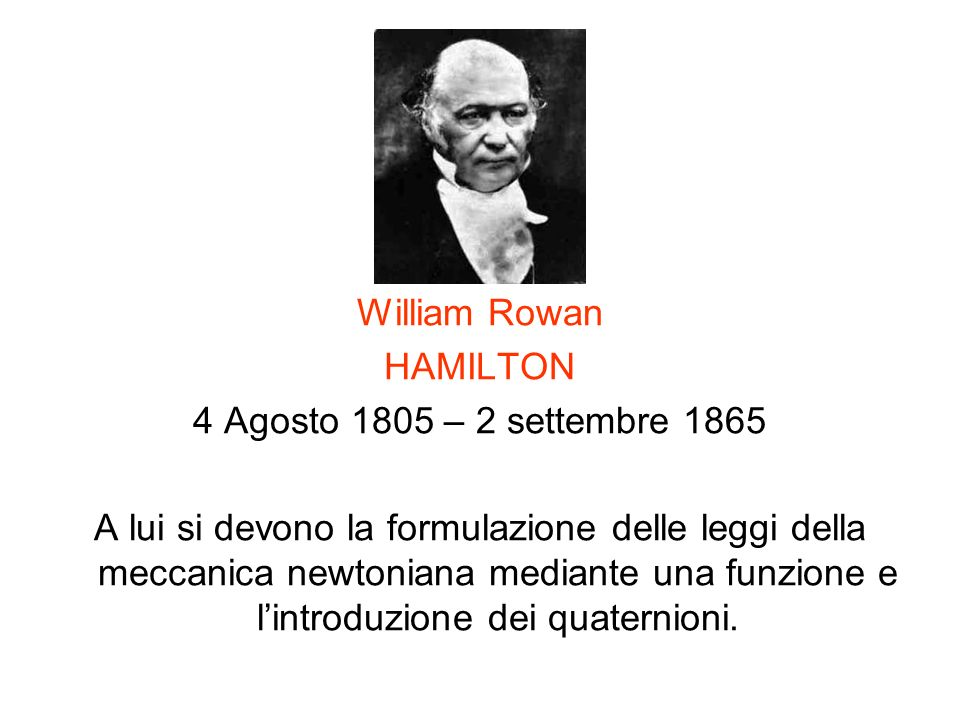 William RowanHAMILTON. 4 Agosto 1805 – 2 settembre 1865.